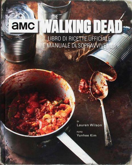 The Walking Dead – Il libro di ricette ufficiale e manuale di sopravvivenza